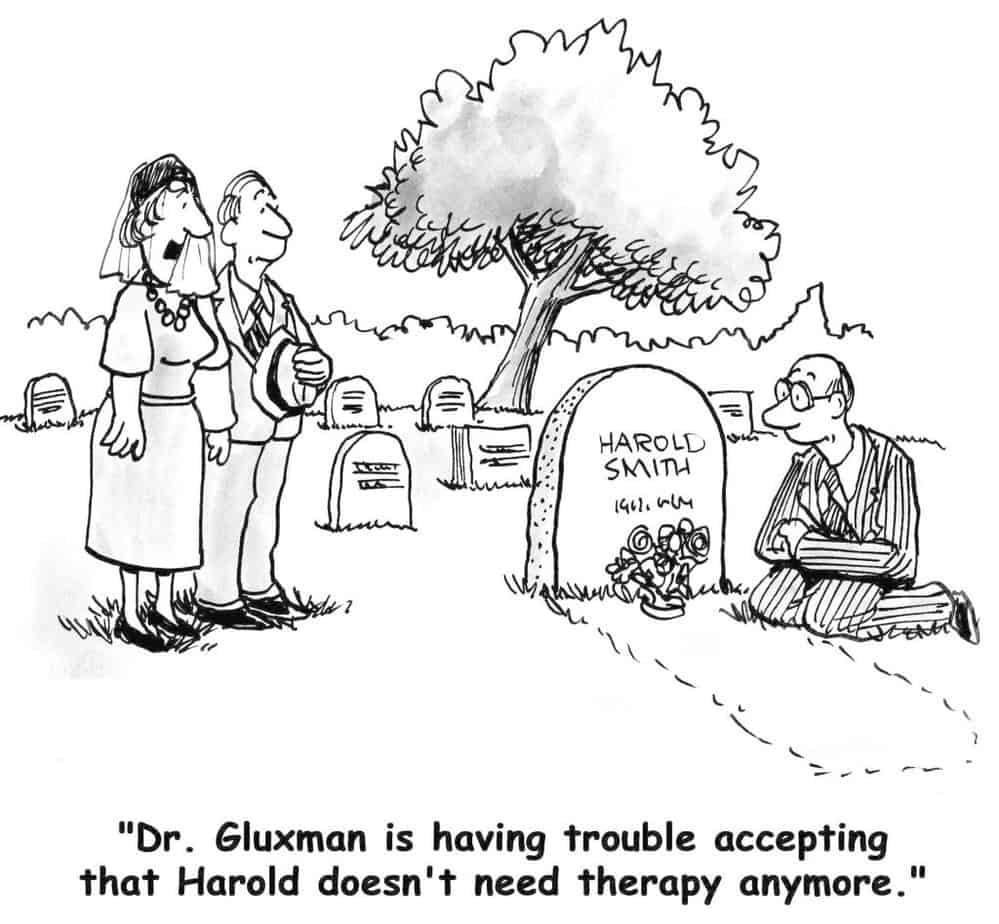"""Client is dead and at the funeral one friend says to the other, """"Dr. Gluxman is having trouble accepting that Harold doesn't need therapy anymore""""."""